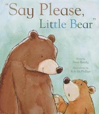 "cover image of ""Say Please, Little Bear"" by Peter Bentley, Robert McPhillips (Illustrator)"