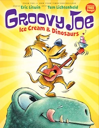 "cover image for ""Groovy Joe: Ice Cream and Dinosaurs"" by Eric Litwin, Illustrations by Tom Lichtenheld"